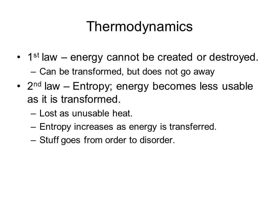 Thermodynamics 1st law – energy cannot be created or destroyed.