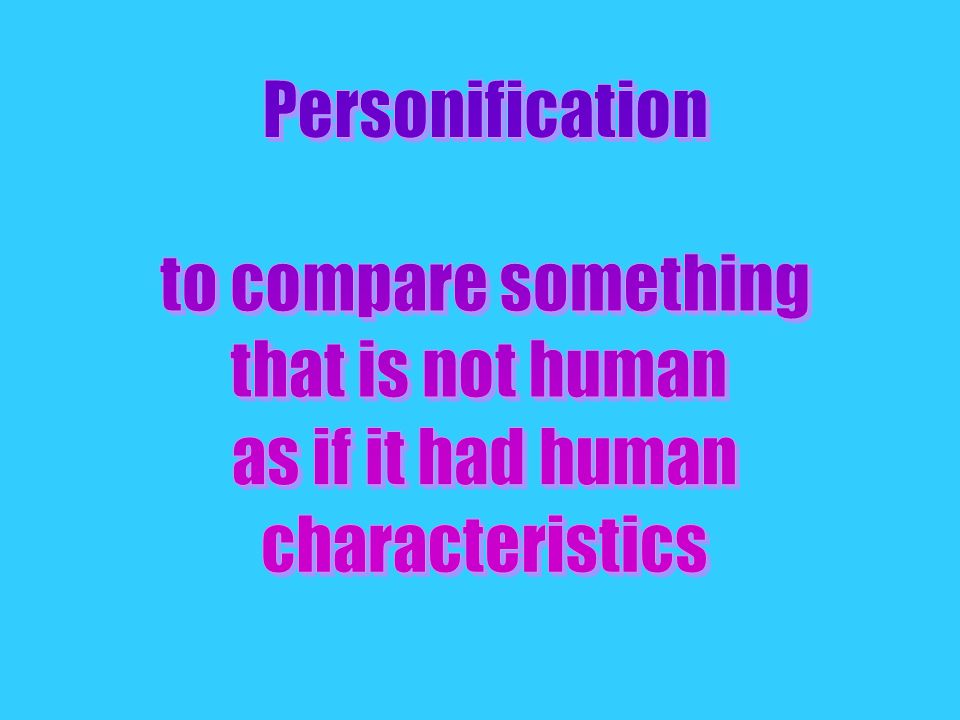 Personification to compare something that is not human as if it had human characteristics