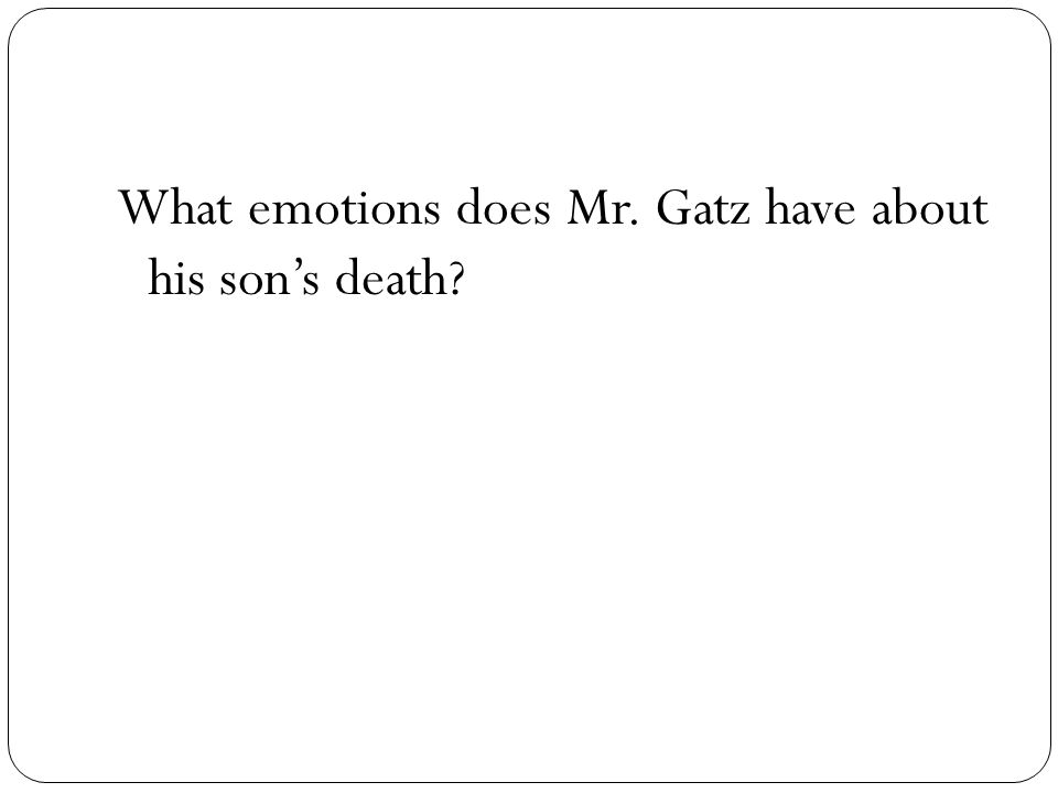 What emotions does Mr. Gatz have about his son's death