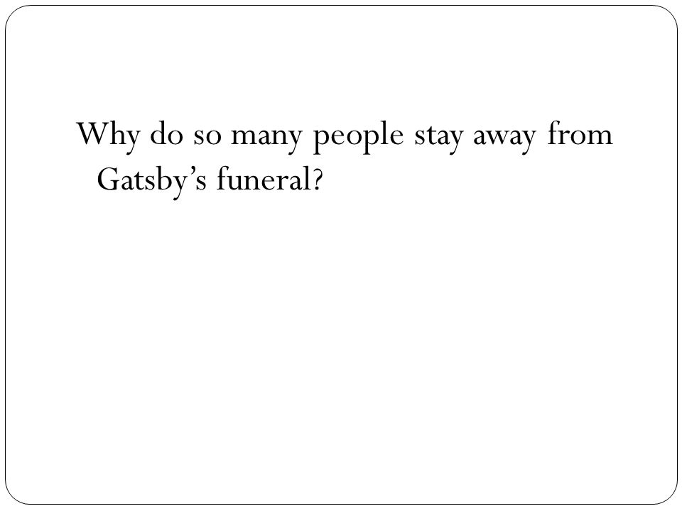 Why do so many people stay away from Gatsby's funeral