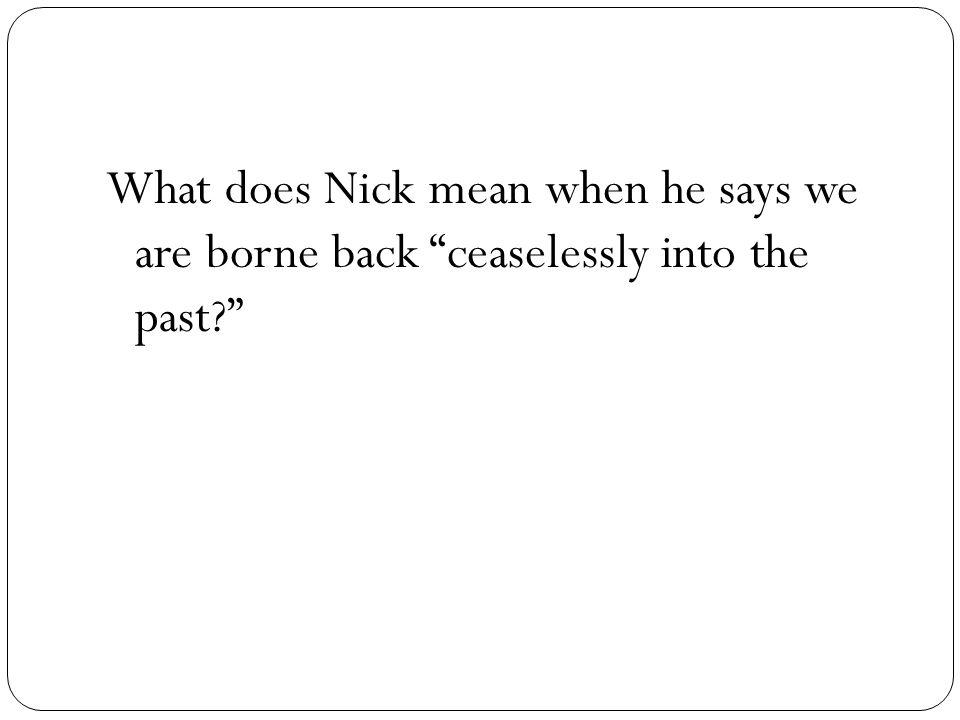 What does Nick mean when he says we are borne back ceaselessly into the past