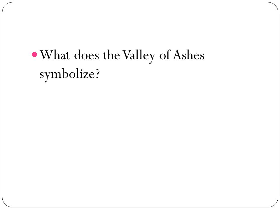 What does the Valley of Ashes symbolize