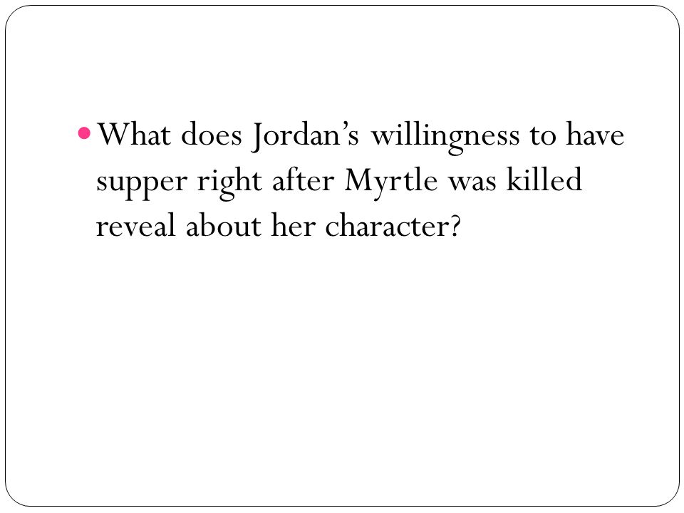 What does Jordan's willingness to have supper right after Myrtle was killed reveal about her character