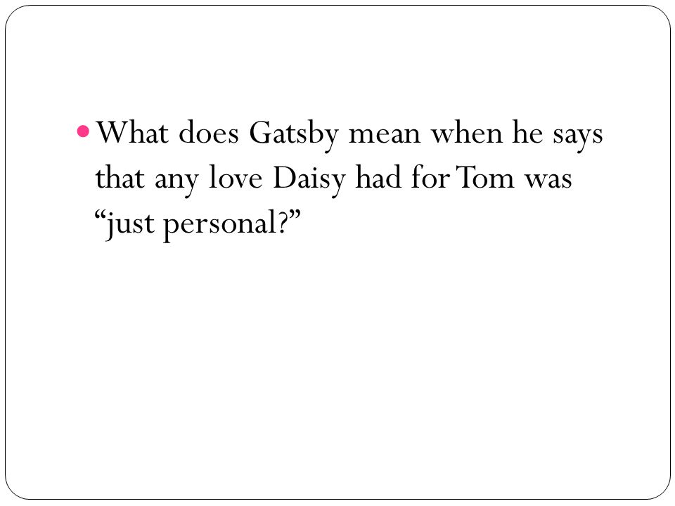 What does Gatsby mean when he says that any love Daisy had for Tom was just personal