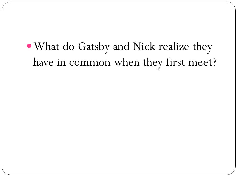What do Gatsby and Nick realize they have in common when they first meet