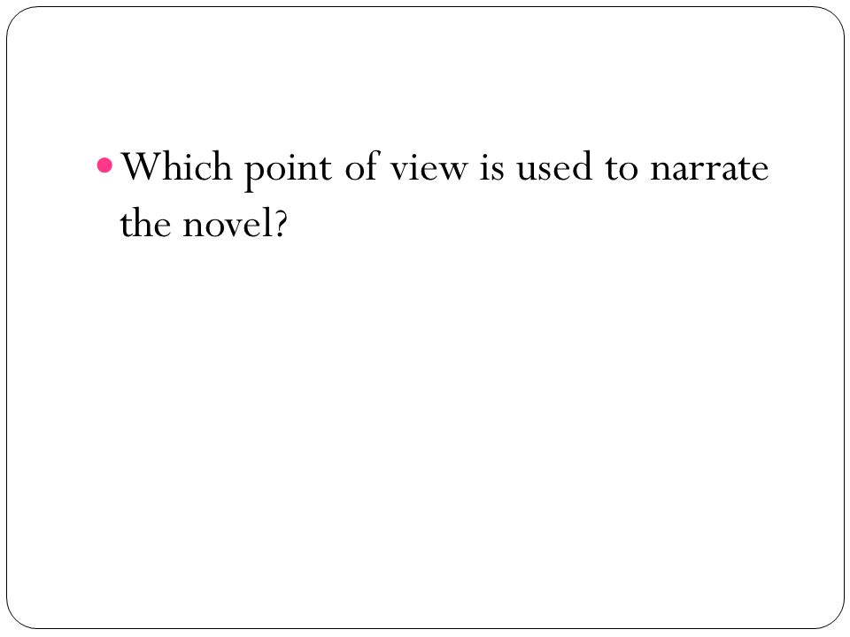 Which point of view is used to narrate the novel