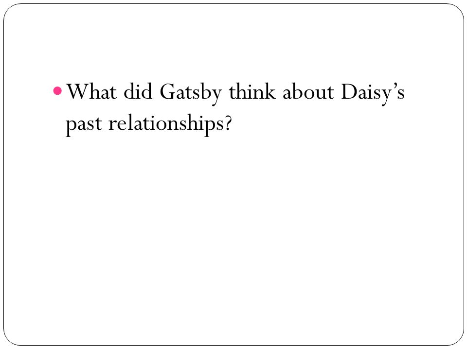 What did Gatsby think about Daisy's past relationships