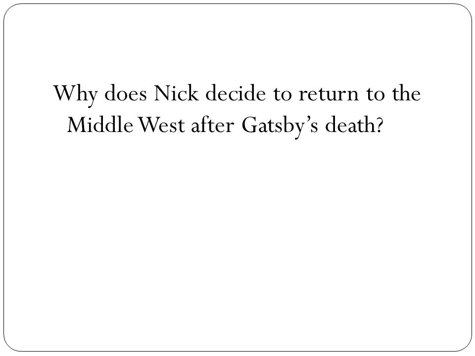 Why does Nick decide to return to the Middle West after Gatsby's death