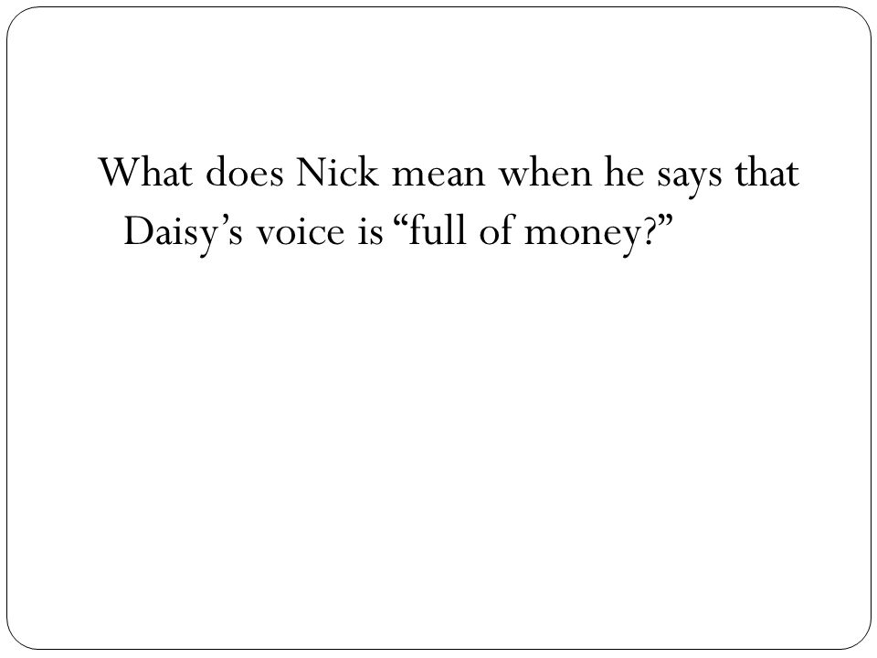 What does Nick mean when he says that Daisy's voice is full of money