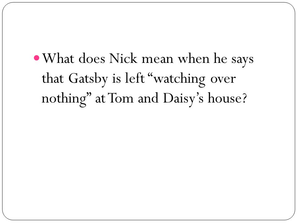 What does Nick mean when he says that Gatsby is left watching over nothing at Tom and Daisy's house