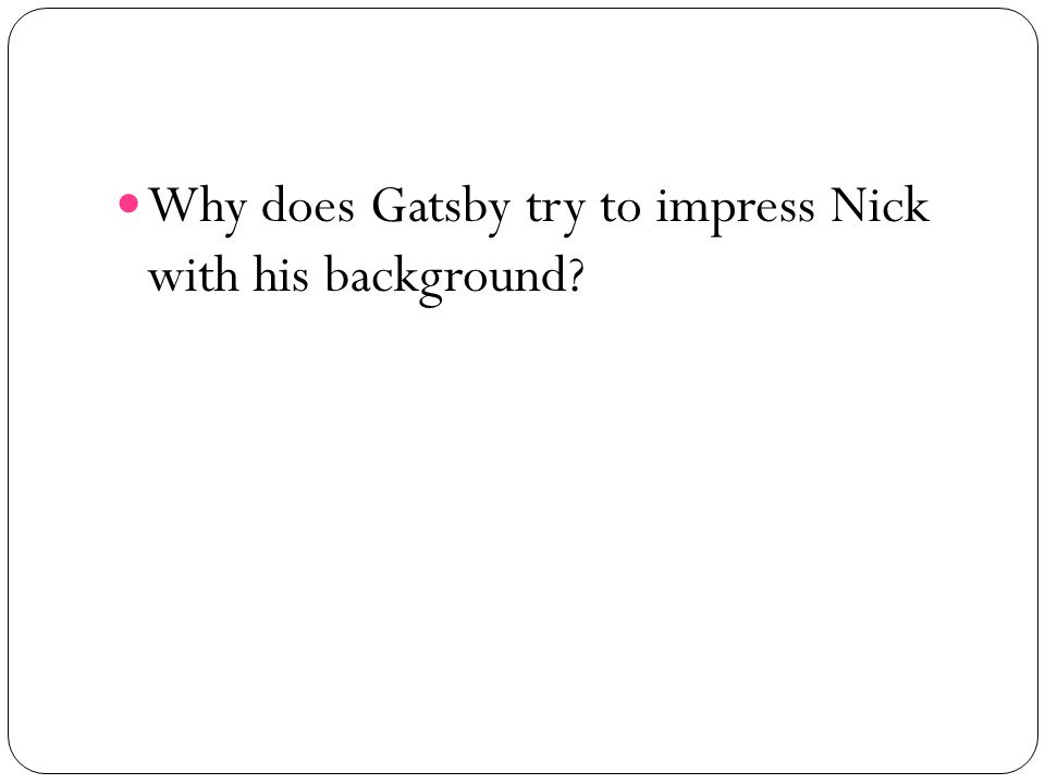 Why does Gatsby try to impress Nick with his background