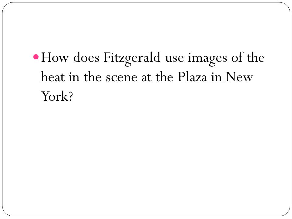 How does Fitzgerald use images of the heat in the scene at the Plaza in New York