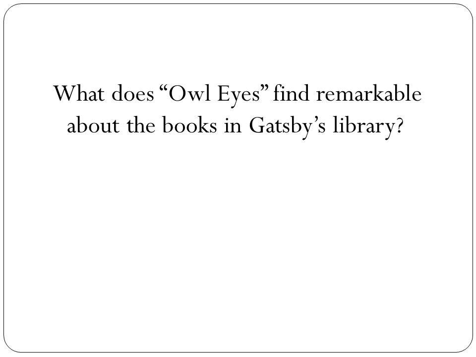 What does Owl Eyes find remarkable about the books in Gatsby's library