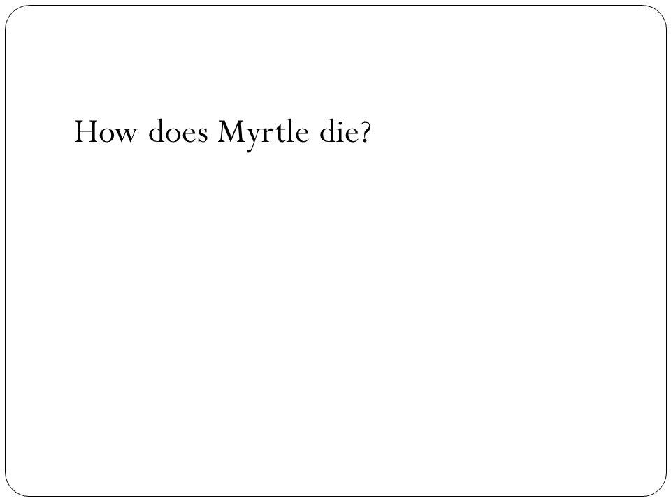 How does Myrtle die