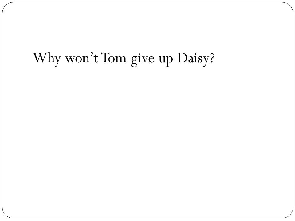 Why won't Tom give up Daisy