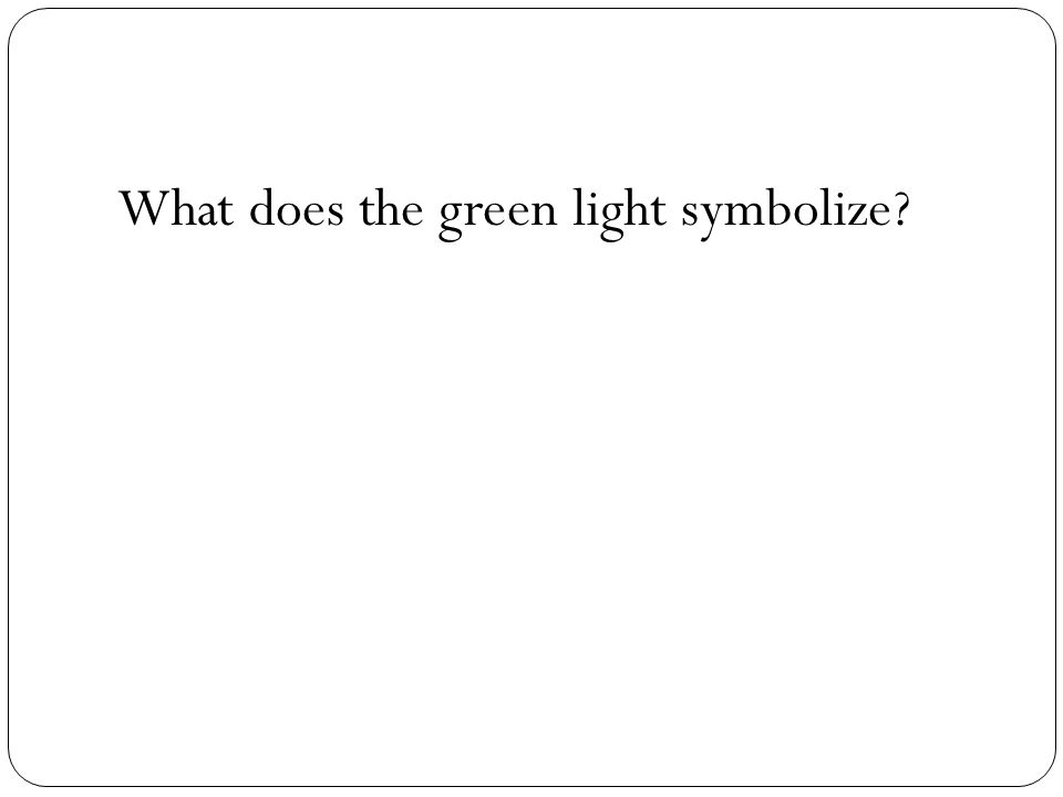 What does the green light symbolize