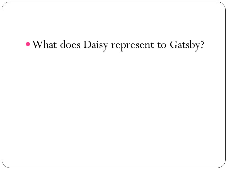 What does Daisy represent to Gatsby