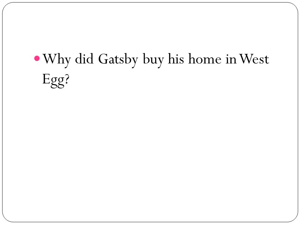 Why did Gatsby buy his home in West Egg