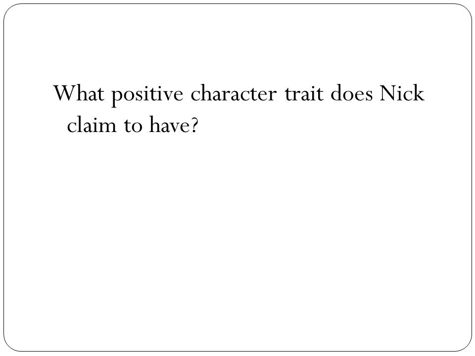 What positive character trait does Nick claim to have
