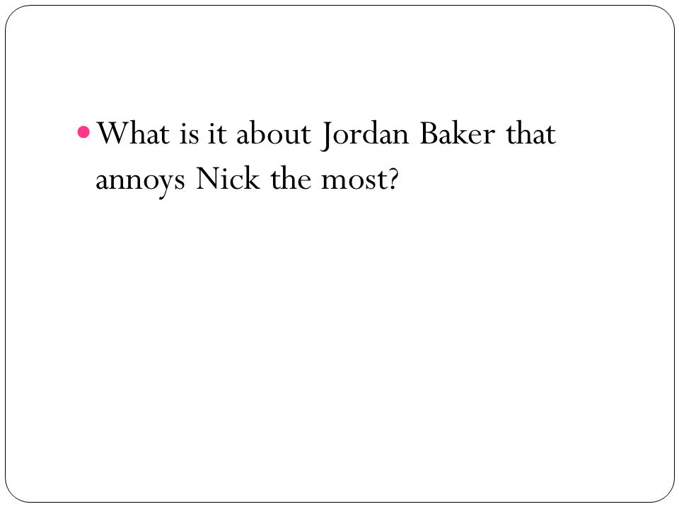 What is it about Jordan Baker that annoys Nick the most