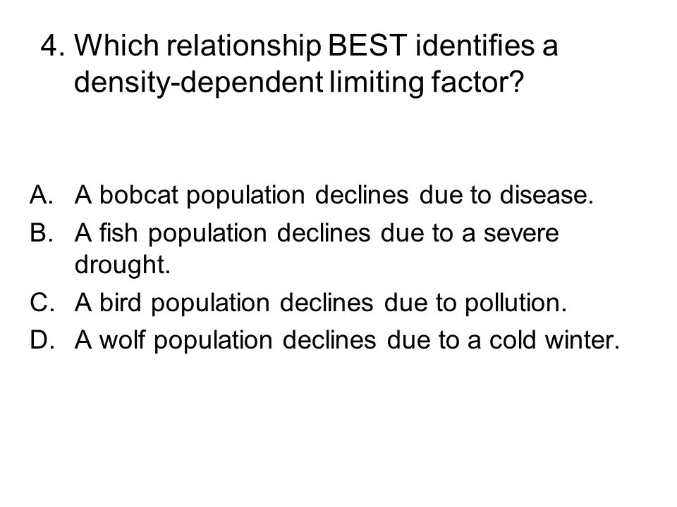 4. Which relationship BEST identifies a density-dependent limiting factor