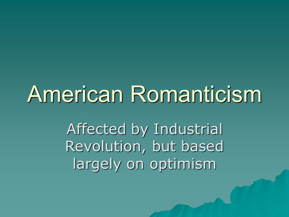 Affected by Industrial Revolution, but based largely on optimism