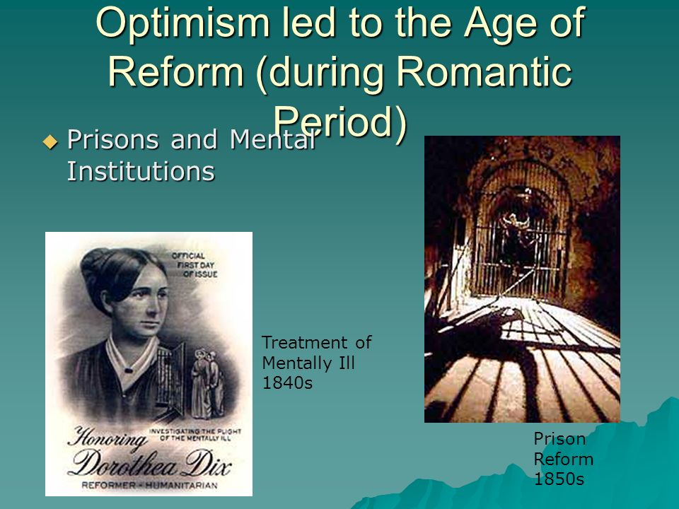 Optimism led to the Age of Reform (during Romantic Period)