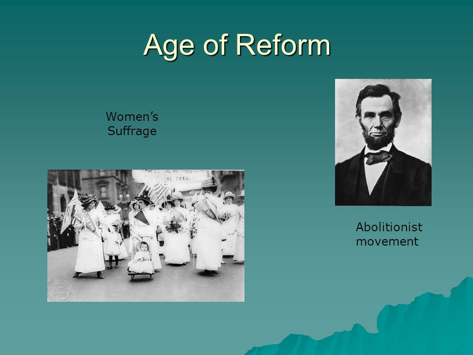 Age of Reform Women's Suffrage Abolitionist movement