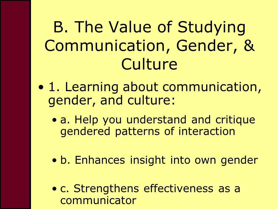 B. The Value of Studying Communication, Gender, & Culture