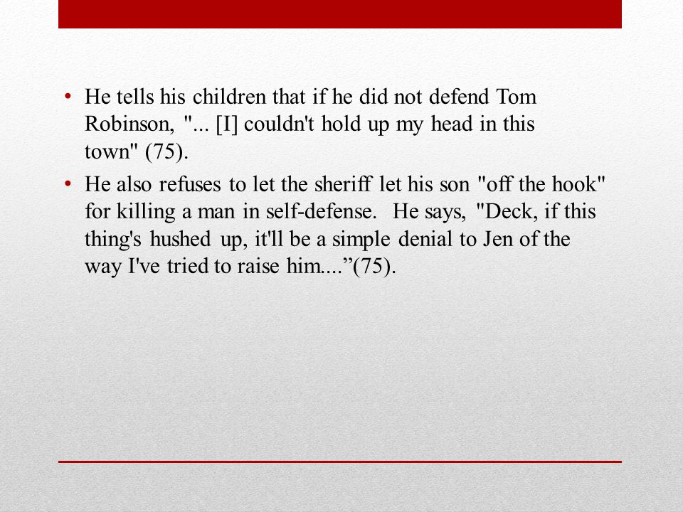 He tells his children that if he did not defend Tom Robinson,