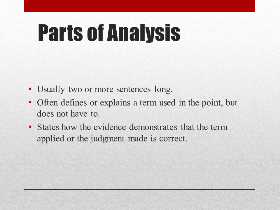 Parts of Analysis Usually two or more sentences long.