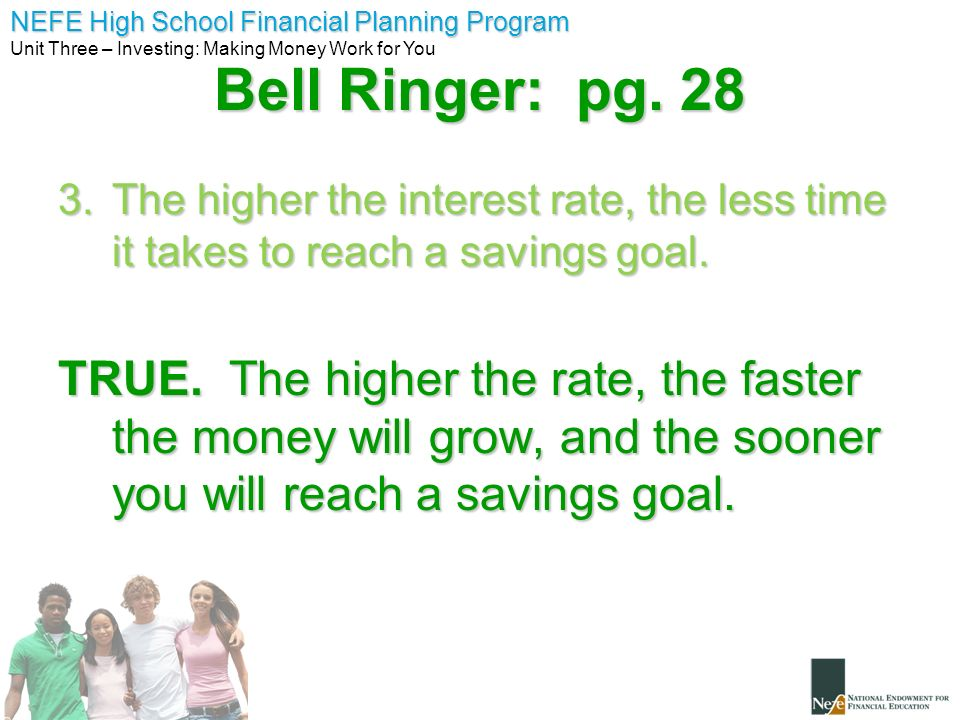 Bell Ringer: pg. 28 The higher the interest rate, the less time it takes to reach a savings goal.