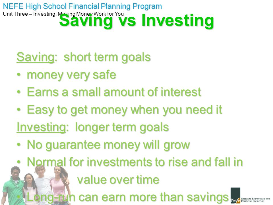Saving vs Investing Saving: short term goals money very safe