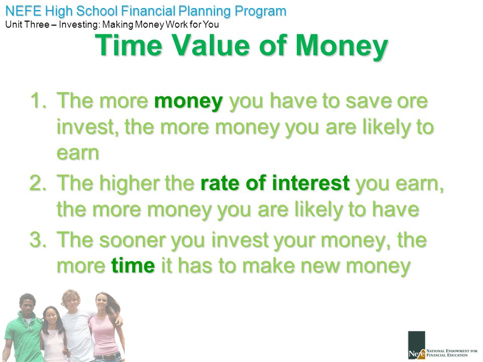 Time Value of Money The more money you have to save ore invest, the more money you are likely to earn.