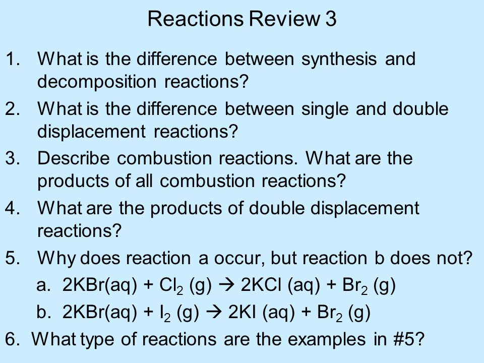 Reactions Review 3 What is the difference between synthesis and decomposition reactions