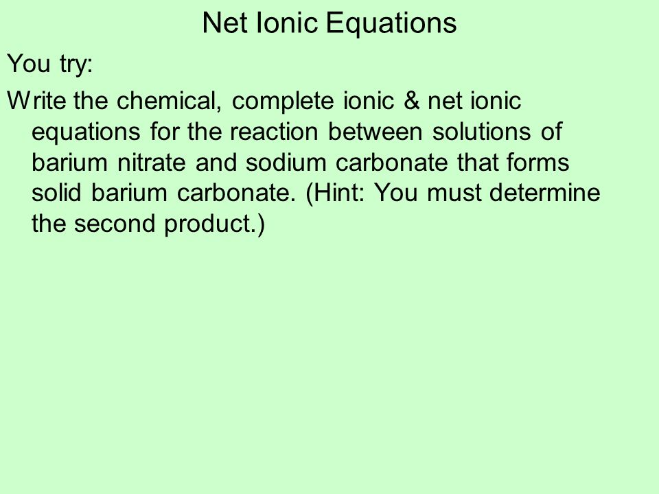 Net Ionic Equations You try: