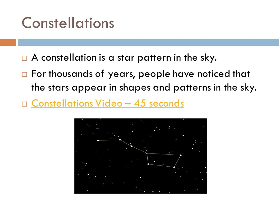 Constellations A constellation is a star pattern in the sky.