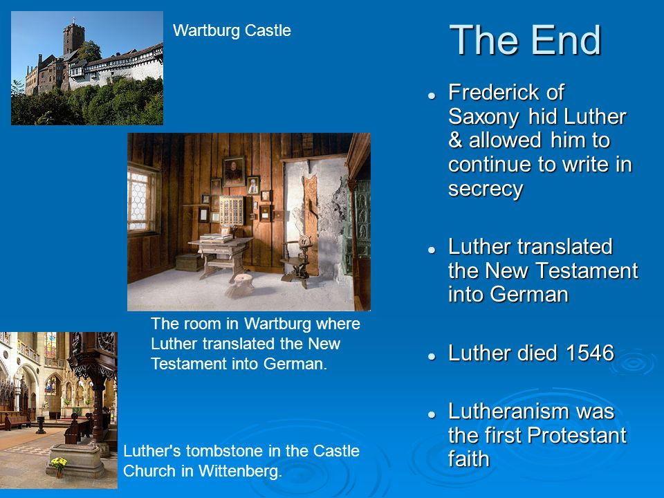 The End Wartburg Castle. Frederick of Saxony hid Luther & allowed him to continue to write in secrecy.