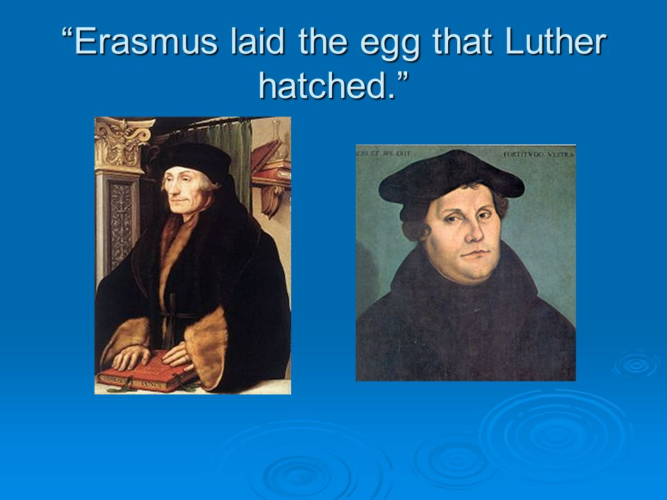 Erasmus laid the egg that Luther hatched.