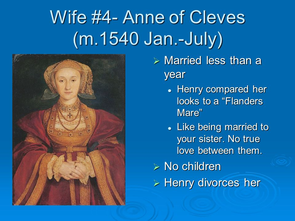 Wife #4- Anne of Cleves (m.1540 Jan.-July)