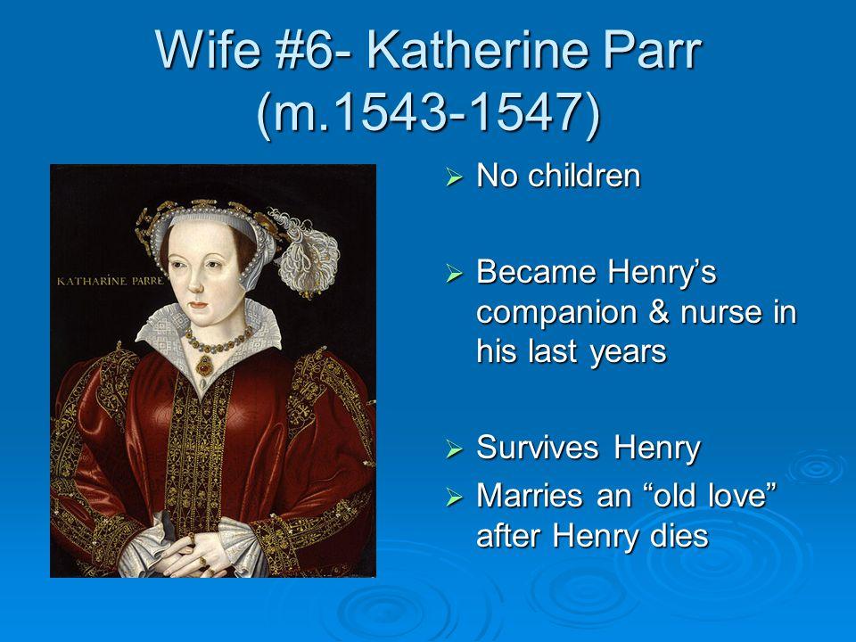 Wife #6- Katherine Parr (m.1543-1547)