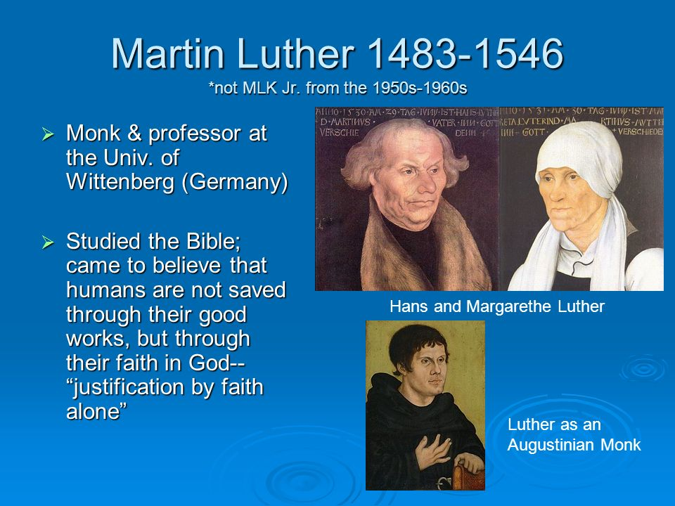 Martin Luther 1483-1546 *not MLK Jr. from the 1950s-1960s