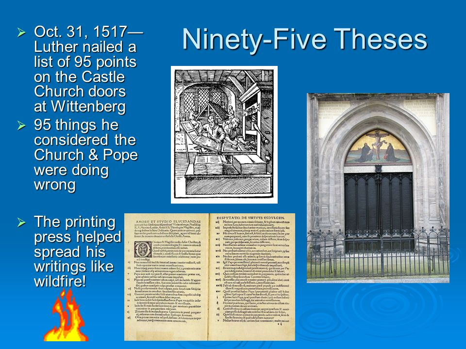 Ninety-Five Theses Oct. 31, 1517—Luther nailed a list of 95 points on the Castle Church doors at Wittenberg.
