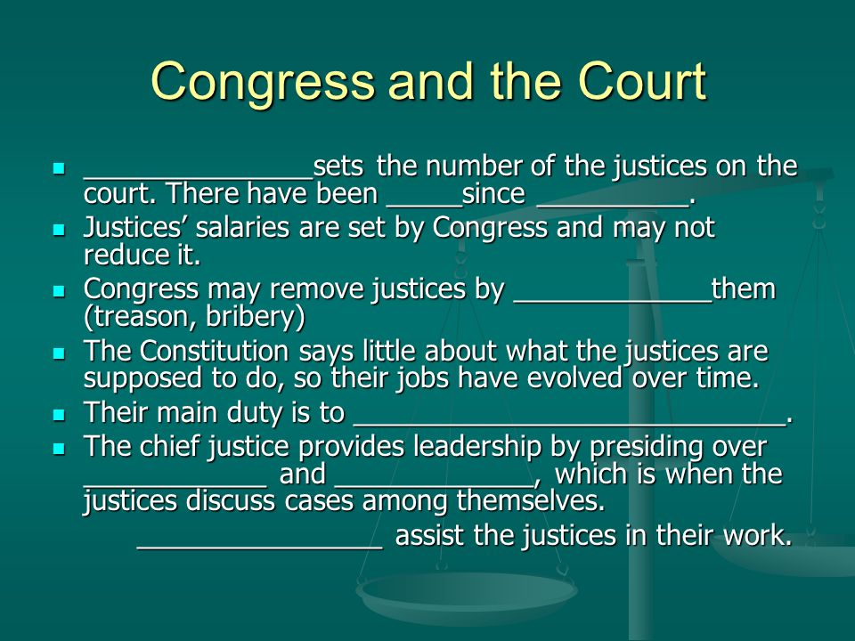 Congress and the Court _______________sets the number of the justices on the court. There have been _____since __________.