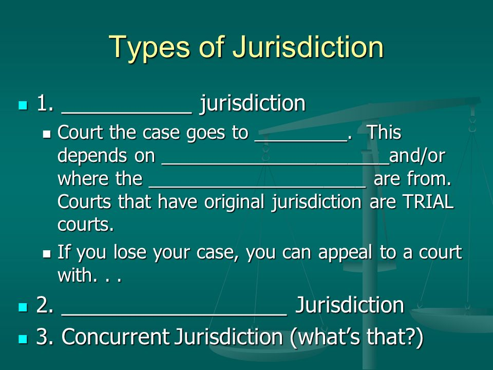 Types of Jurisdiction 1. ___________ jurisdiction