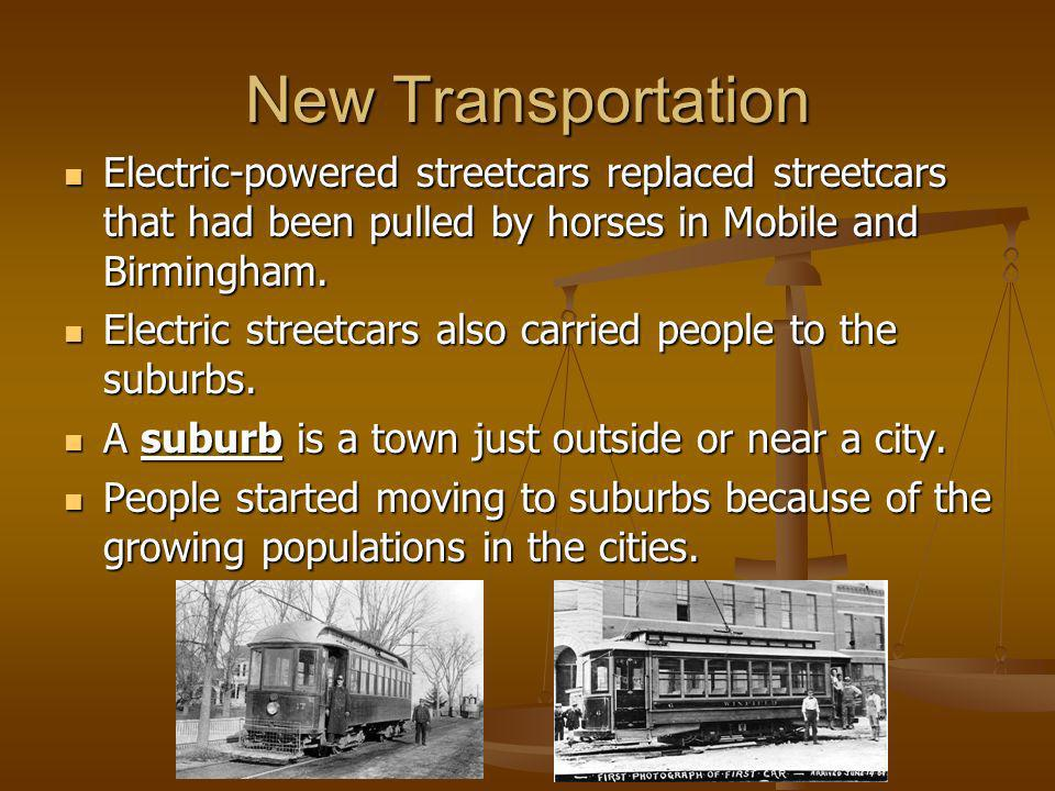 New Transportation Electric-powered streetcars replaced streetcars that had been pulled by horses in Mobile and Birmingham.