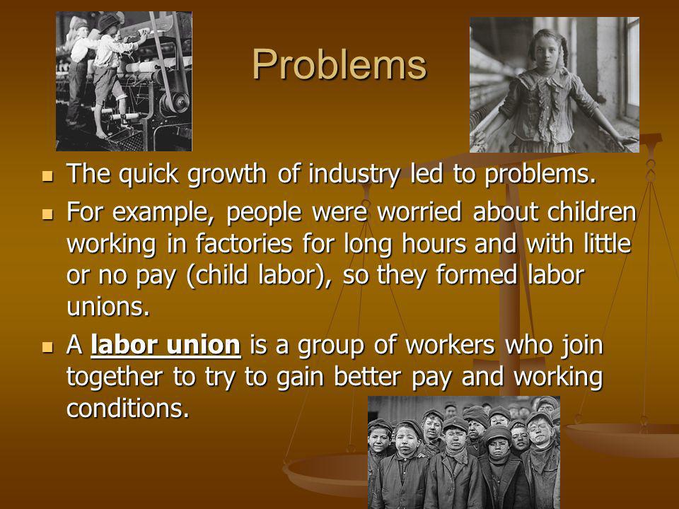 Problems The quick growth of industry led to problems.
