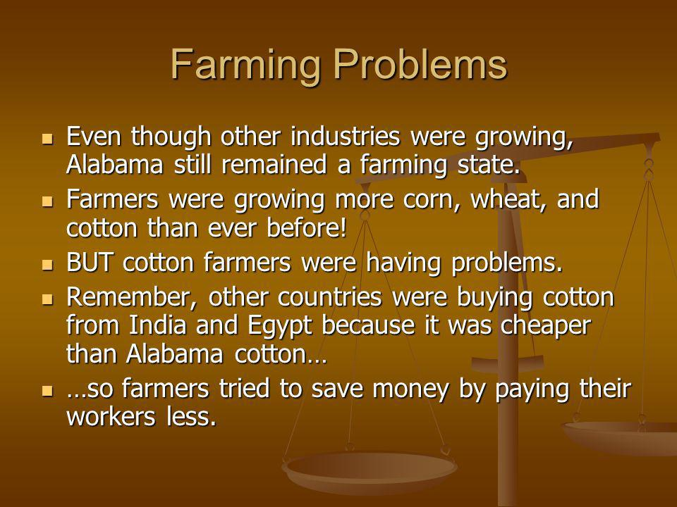 Farming Problems Even though other industries were growing, Alabama still remained a farming state.