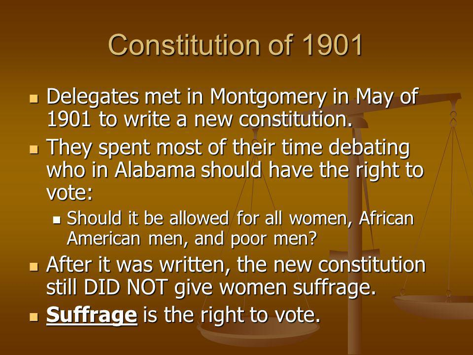 Constitution of 1901 Delegates met in Montgomery in May of 1901 to write a new constitution.
