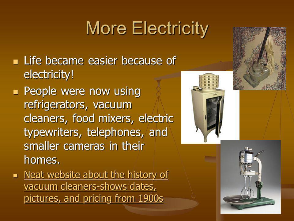 More Electricity Life became easier because of electricity!